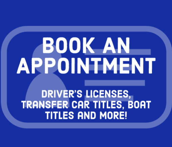 Click to book an appointment for driver's license, transfer car titles, boat transfers
